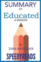 Summary of Educated By Tara Westover - A Memoir ebook by SpeedyReads