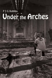 Under the Arches ebook by P J G Robbins