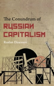 The Conundrum of Russian Capitalism - The Post-Soviet Economy in the World System ebook by Ruslan Dzarasov