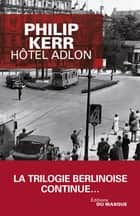 Hôtel Adlon ebook by Philip Kerr