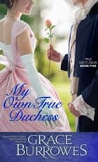 My Own True Duchess ebook by Grace Burrowes