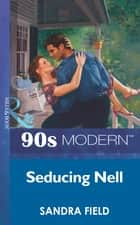 Seducing Nell (Mills & Boon Vintage 90s Modern) ebook by Sandra Field