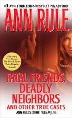 Fatal Friends, Deadly Neighbors, Ann Rule's Crime Files Volume 16