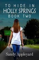 To Hide in Holly Springs Book Two ebook by Sandy Appleyard