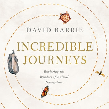Incredible Journeys - Sunday Times Nature Book of the Year 2019 audiobook by David Barrie