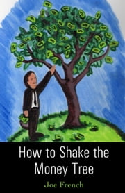 How to Shake the Money Tree ebook by Joe French