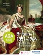 AQA A-level History: Britain 1851-1964: Challenge and Transformation ebook by Nick Shepley, Mike Byrne