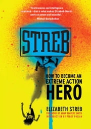 Streb - How to Become an Extreme Action Hero ebook by Elizabeth Streb,Anna Deavere Smith