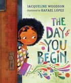 The Day You Begin ebook by Jacqueline Woodson, Rafael López, Jacqueline Woodson