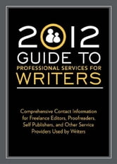2012 Guide to Professional Services for Writers: Comprehensive contact information for freelance editors, proofreaders, self publishers, and other service providers used by writers ebook by Robert Lee Brewer