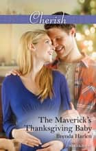 The Maverick's Thanksgiving Baby ebook by Brenda Harlen