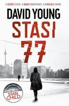Stasi 77 - The breathless Cold War thriller by the author of Stasi Child ebook by David Young