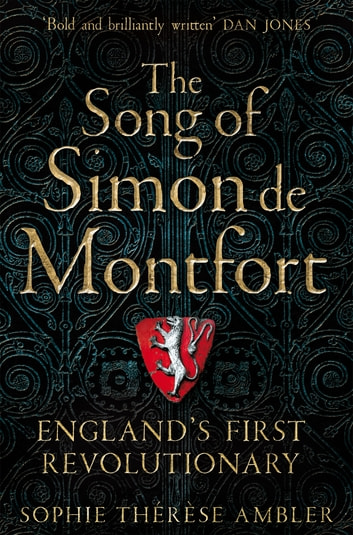 The Song of Simon de Montfort - England's First Revolutionary ebook by Sophie Thérèse Ambler,Sophie Ambler