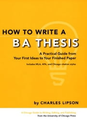 How to Write a BA Thesis - A Practical Guide from Your First Ideas to Your Finished Paper ebook by Charles Lipson