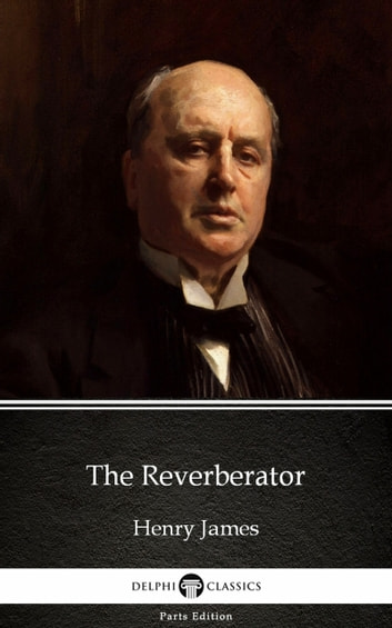 The Reverberator by Henry James (Illustrated) ebook by Henry James