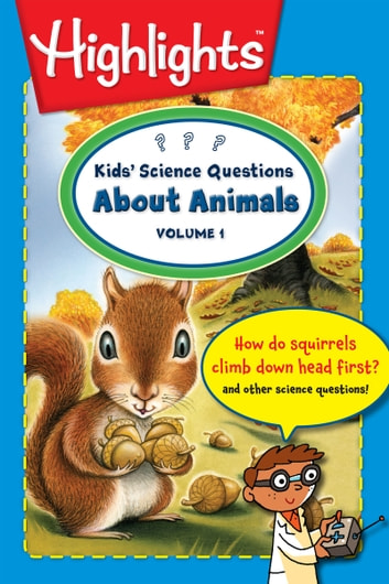 Kids' Science Questions About Animals Volume 1 ebook by Highlights for Children