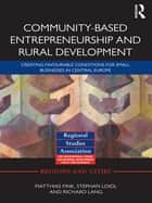Community-based Entrepreneurship and Rural Development - Creating Favourable Conditions for Small Businesses in Central Europe ebook by Matthias Fink, Stephan Loidl, Richard Lang