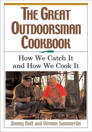 The Great Outdoorsman Cookbook - How We Catch It and How We Cook It ebook by Kobo.Web.Store.Products.Fields.ContributorFieldViewModel
