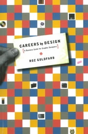 Careers by Design - A Business Guide for Graphic Designers ebook by Roz Goldfarb