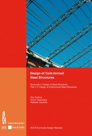 Design of Cold-formed Steel Structures - Eurocode 3: Design of Steel Structures. Part 1-3 Design of cold-formed Steel Structures ebook by Associacao Portuguesa de,ECCS - European Convention for Constructional Steelwork