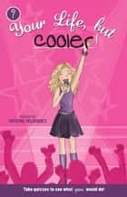 Your Life, but Cooler ebook by Crystal Velasquez