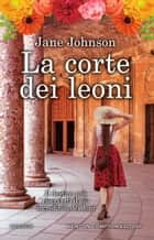 La corte dei leoni ebook by Jane Johnson
