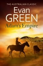 Adam's Empire eBook by Evan Green