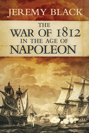 The War of 1812 in the Age of Napoleon ebook by Jeremy Black