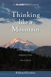 Thinking Like a Mountain - An Ecological Perspective on Earth ebook by R. Edward Grumbine