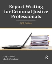 Report Writing for Criminal Justice Professionals ebook by Larry S. Miller,John T. Whitehead