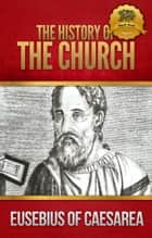 The History of the Church ebook by Eusebius of Caesarea, Wyatt North