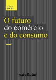 O futuro do comércio e do consumo ebook by Edson Zogbi
