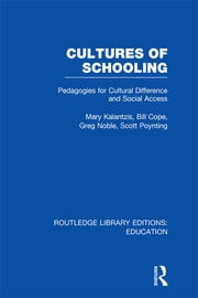 Cultures of Schooling (RLE Edu L Sociology of Education) - Pedagogies for Cultural Difference and Social Access ebook by Mary Kalantzis,Bill Cope,Greg Noble,Scott Poynting