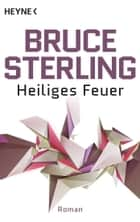 Heiliges Feuer - Roman ebook by Bruce Sterling, Norbert Stöbe