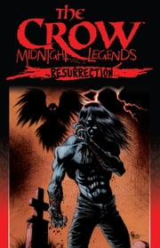 The Crow: Midnight Legends, Vol. 5: Resurrection ebook by Muth, Jon J.; Tolagson, Jamie; Edwards, Tommy Lee; Hotz, Kyle