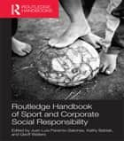 Routledge Handbook of Sport and Corporate Social Responsibility ebook by Juan Luis Paramio Salcines, Kathy Babiak, Geoff Walters
