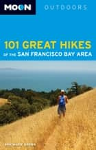 Moon 101 Great Hikes of the San Francisco Bay Area ebook by Ann Marie Brown