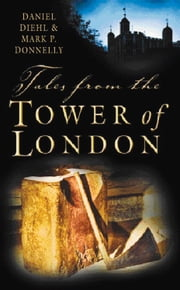 Tales from the Tower of London ebook by Daniel Diehl,Mark Donnelly