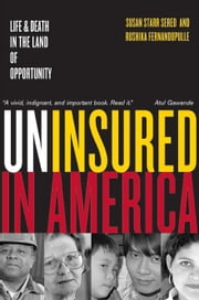 Uninsured in America: Life & Death in Land of Opportunity ebook by Sered, Susan Starr, Prof.