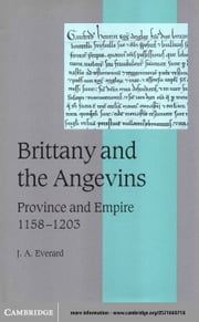 Brittany and the Angevins: Province and Empire 1158 1203 ebook by Everard, Judith A.