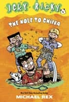 Icky Ricky #4: The Hole to China ebook by Michael Rex