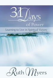 Thirty-One Days of Power - Learning to Live in Spiritual Victory ebook by Ruth Myers,Warren Myers