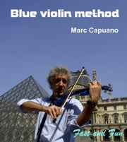 Blue violin method - Fast and Fun ebook by Marc CAPUANO