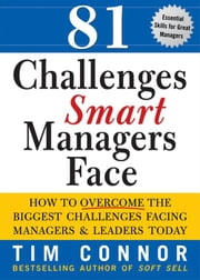 81 Challenges Smart Managers Face: How to Overcome the Biggest Challenges Facing Managers and Leaders Today ebook by Tim ConnorTim ConnorTim ConnorTim Connor