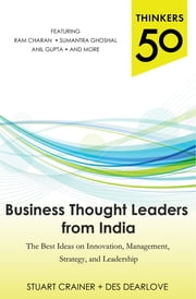 Thinkers 50: Business Thought Leaders from India: The Best Ideas on Innovation, Management, Strategy, and Leadership ebook by Stuart Crainer,Des Dearlove