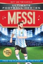 Messi (Ultimate Football Heroes - Limited International Edition) ebook by Matt Oldfield, Tom Oldfield