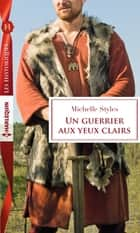 Un guerrier aux yeux clairs ebook by Michelle Styles