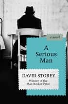 A Serious Man - A Novel ebook by David Storey