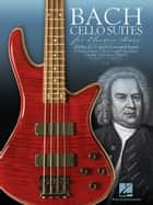 Bach Cello Suites for Electric Bass ebook by Johann Sebastian Bach