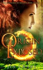 Origin Exposed - Descended of Dragons, Book 2 ebook by Jen Crane